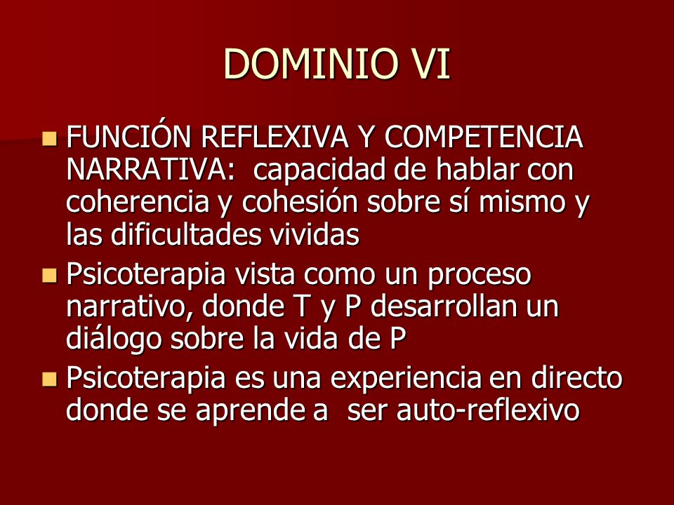 DOMINIO VIFUNCIÓN REFLEXIVA Y COMPETENCIA NARRATIVA: capacidad de hablar con coherencia y cohesión sobre sí mismo y las dificultades vividas.