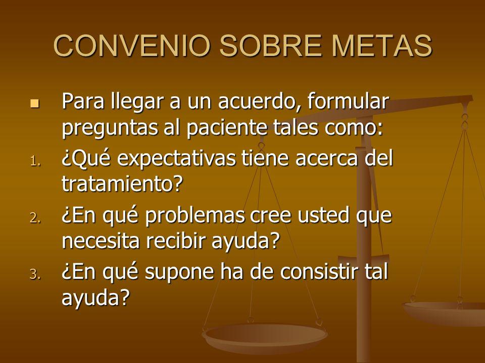 CONVENIO SOBRE METAS Para llegar a un acuerdo, formular preguntas al paciente tales como: ¿Qué expectativas tiene acerca del tratamiento