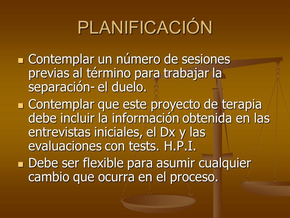 PLANIFICACIÓN Contemplar un número de sesiones previas al término para trabajar la separación- el duelo.