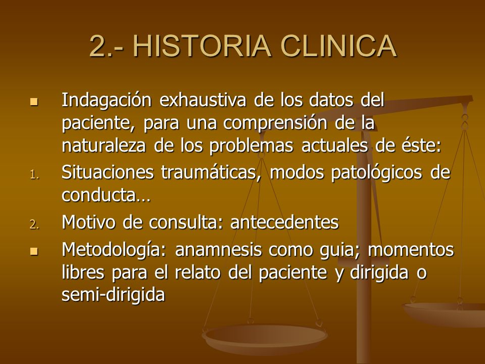 2.- HISTORIA CLINICA Indagación exhaustiva de los datos del paciente, para una comprensión de la naturaleza de los problemas actuales de éste: