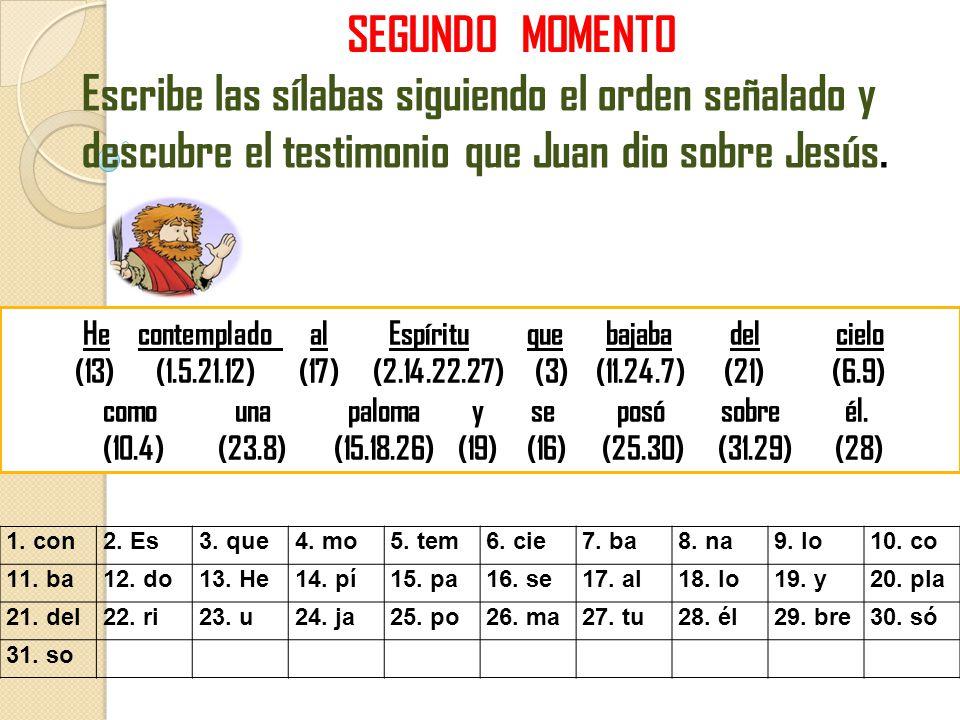 SEGUNDO MOMENTO Escribe las sílabas siguiendo el orden señalado y descubre el testimonio que Juan dio sobre Jesús.