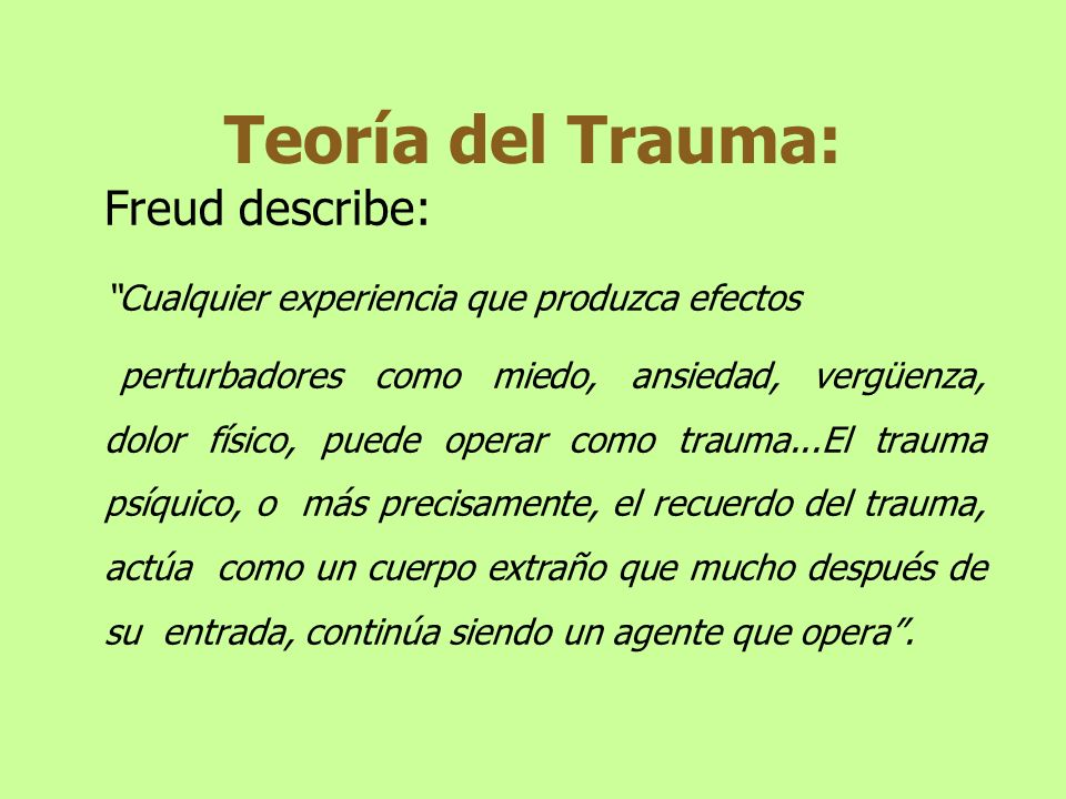 Teoría del Trauma: Freud describe: