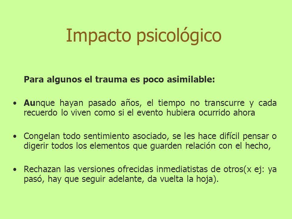 Impacto psicológico Para algunos el trauma es poco asimilable: