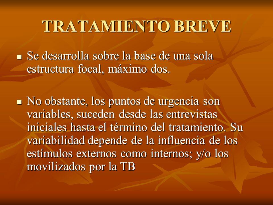 TRATAMIENTO BREVESe desarrolla sobre la base de una sola estructura focal, máximo dos.