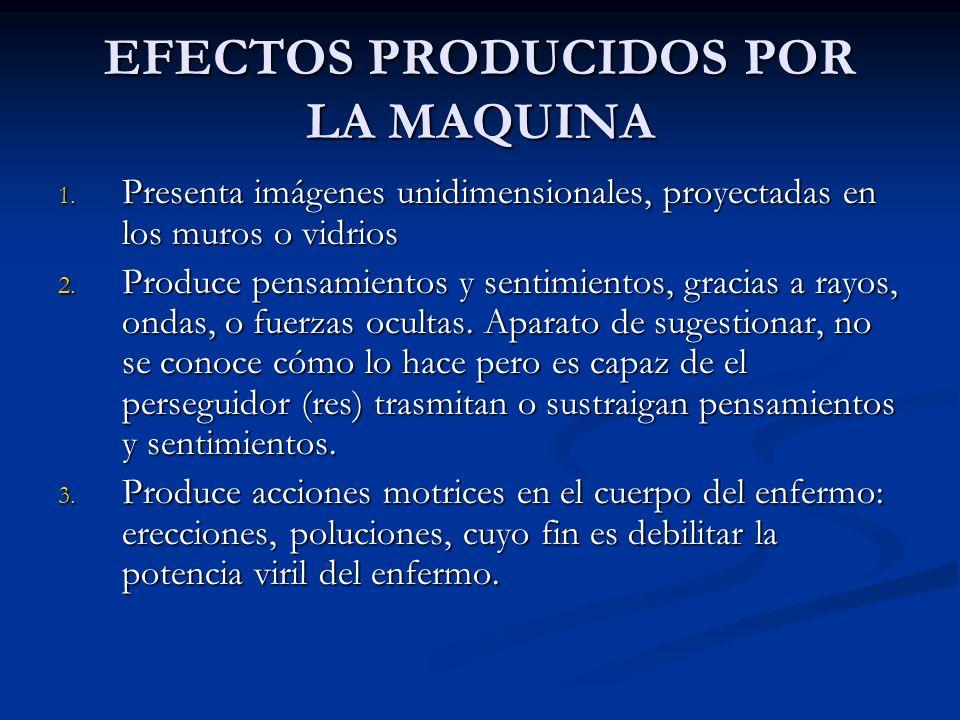 EFECTOS PRODUCIDOS POR LA MAQUINA