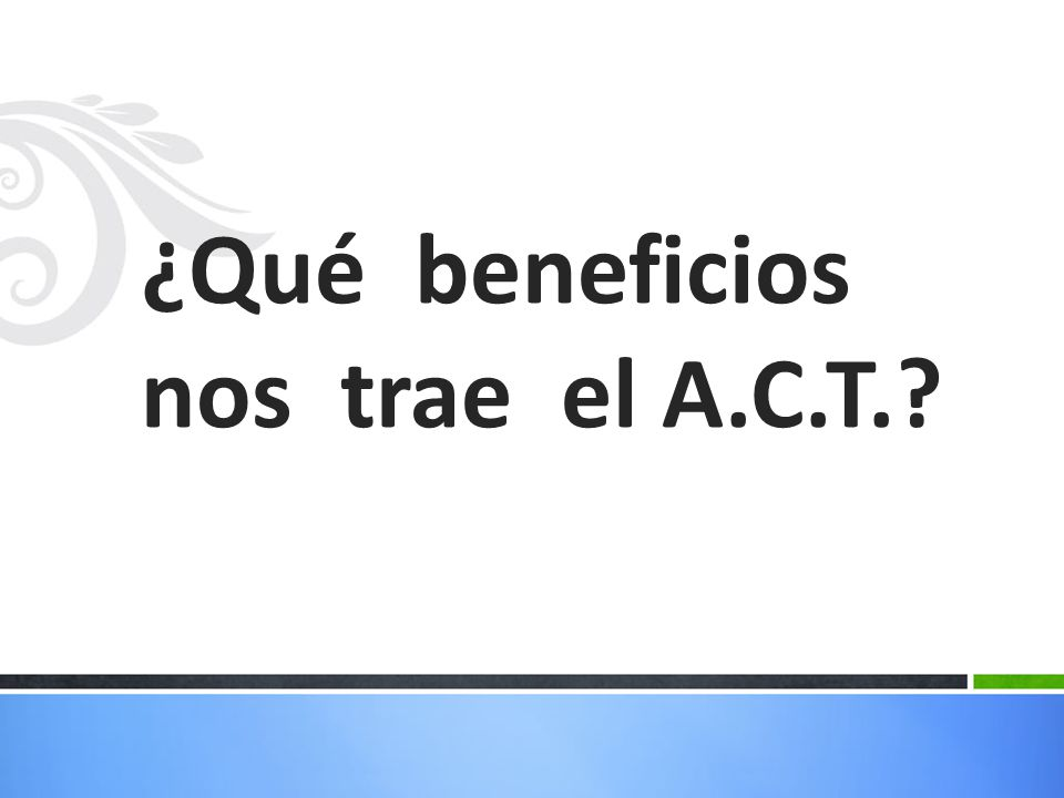 ¿Qué beneficios nos trae el A.C.T.
