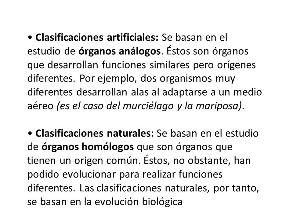 • Clasificaciones artificiales: Se basan en el estudio de órganos análogos.