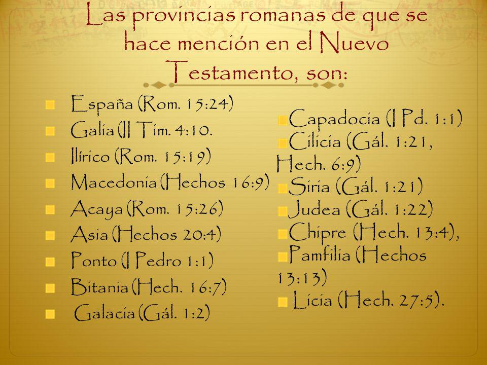 Las provincias romanas de que se hace mención en el Nuevo Testamento, son: