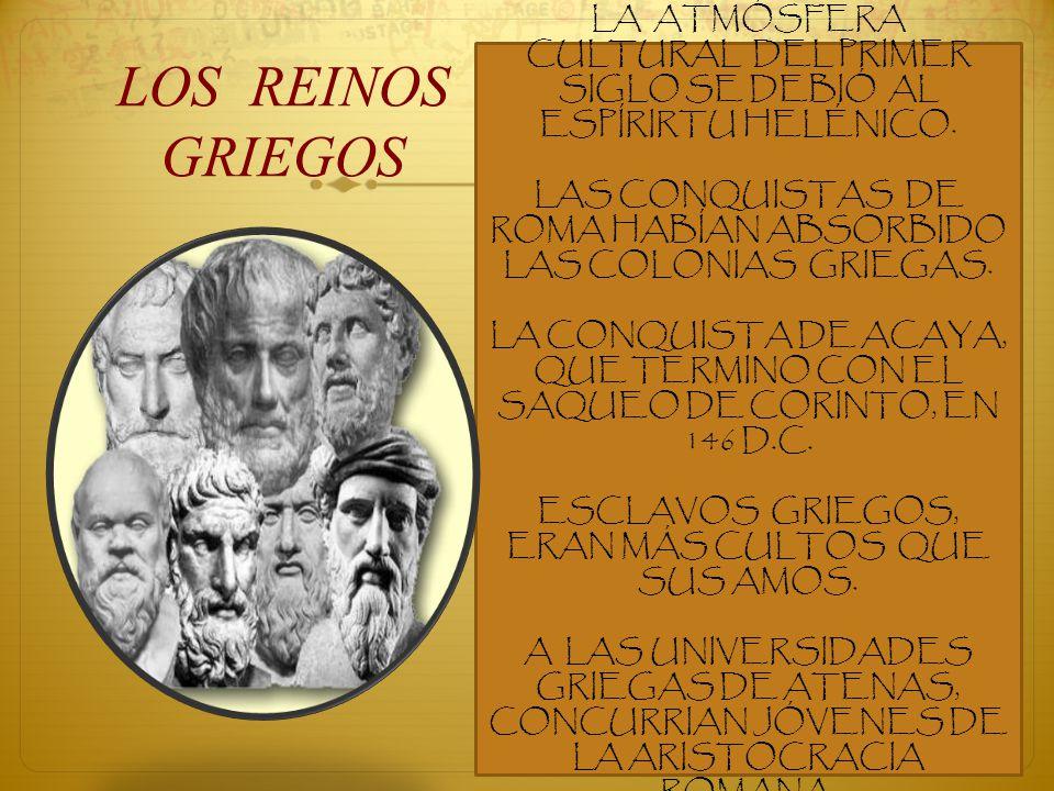 LOS REINOS GRIEGOS. LA ATMÓSFERA CULTURAL DEL PRIMER SIGLO SE DEBIÓ AL ESPÍRIRTU HELÉNICO.