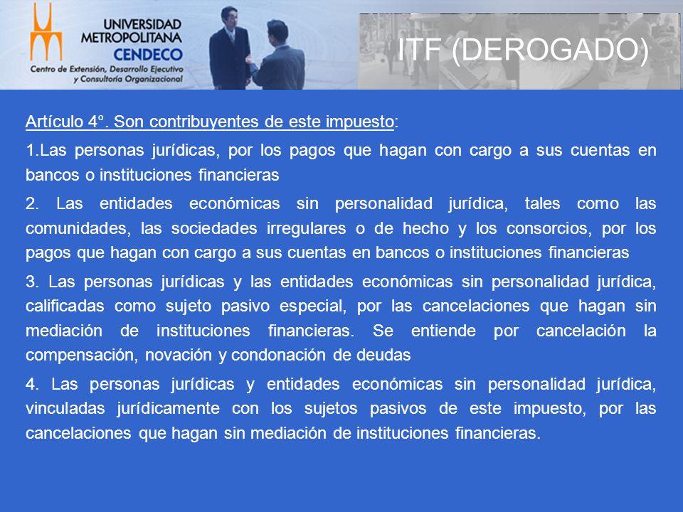 ITF (DEROGADO) Artículo 4°. Son contribuyentes de este impuesto: