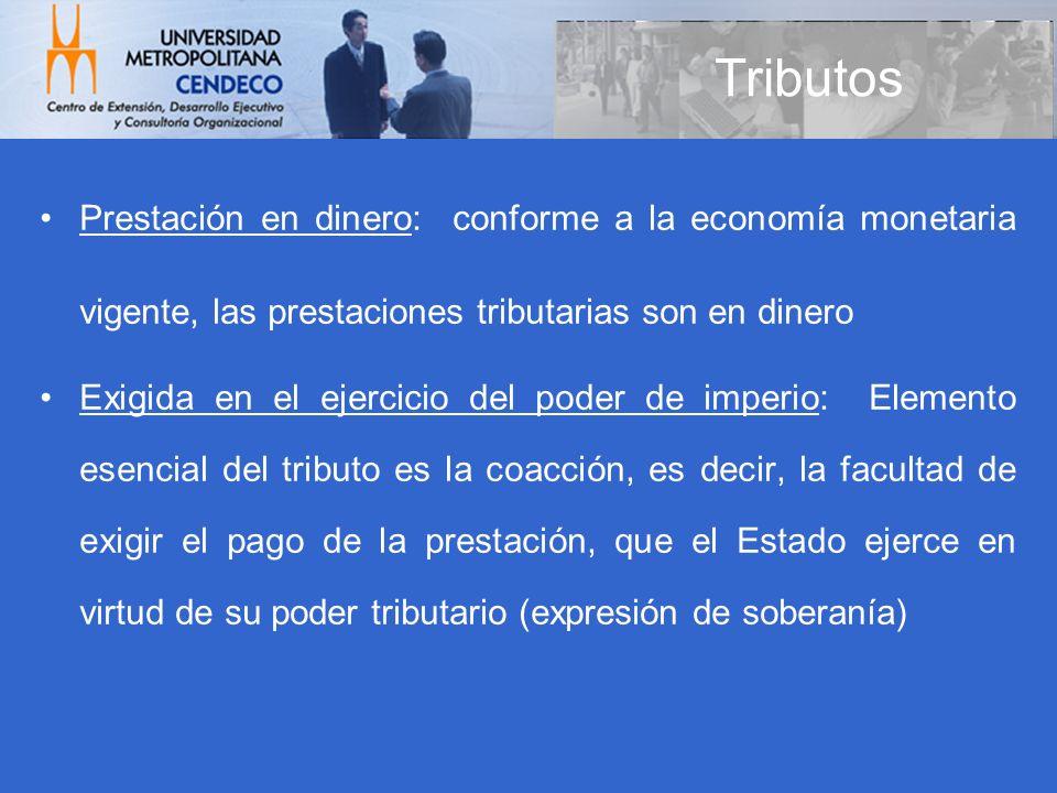 TributosPrestación en dinero: conforme a la economía monetaria vigente, las prestaciones tributarias son en dinero.