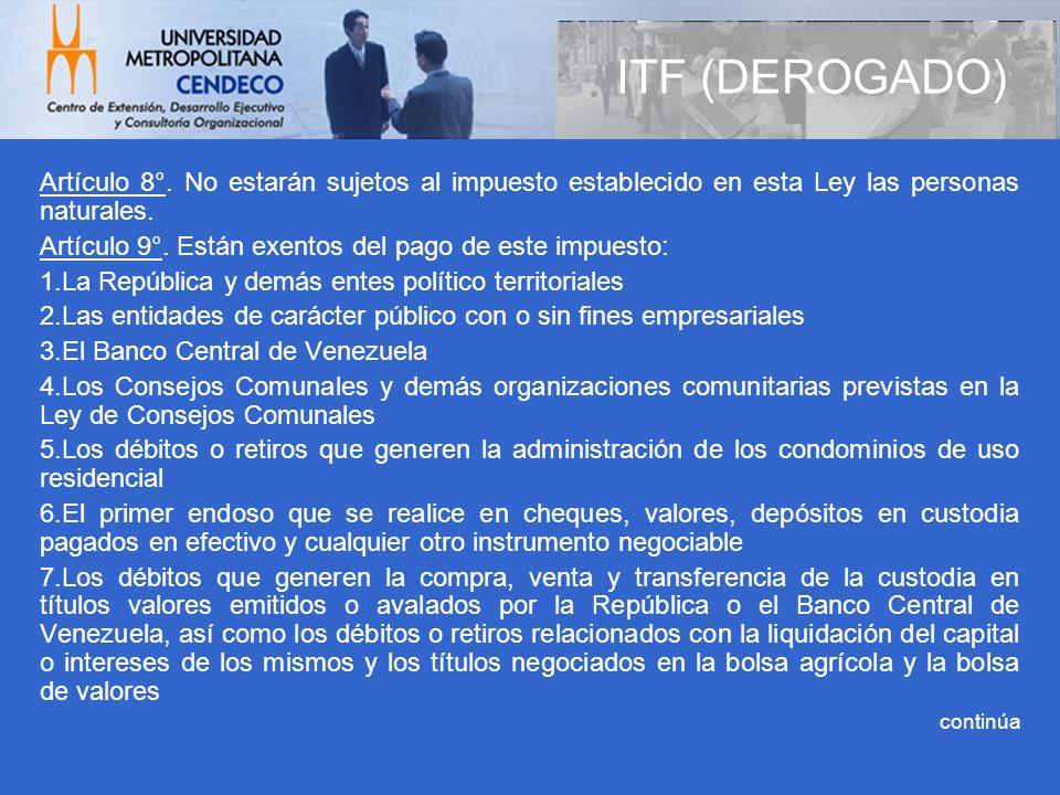 ITF (DEROGADO) Artículo 8°. No estarán sujetos al impuesto establecido en esta Ley las personas naturales.