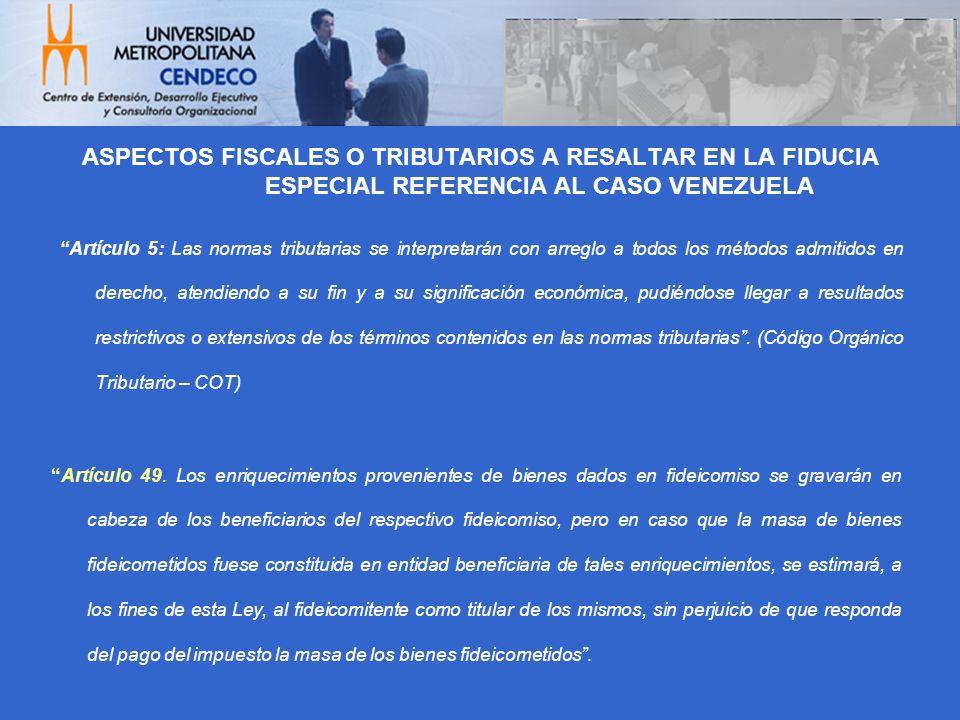ASPECTOS FISCALES O TRIBUTARIOS A RESALTAR EN LA FIDUCIA ESPECIAL REFERENCIA AL CASO VENEZUELA