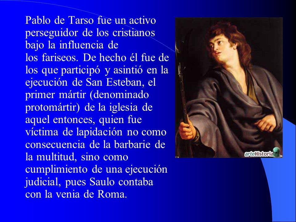 Pablo de Tarso fue un activo perseguidor de los cristianos bajo la influencia de los fariseos.