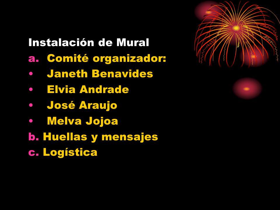 Instalación de Mural Comité organizador: Janeth Benavides. Elvia Andrade. José Araujo. Melva Jojoa.
