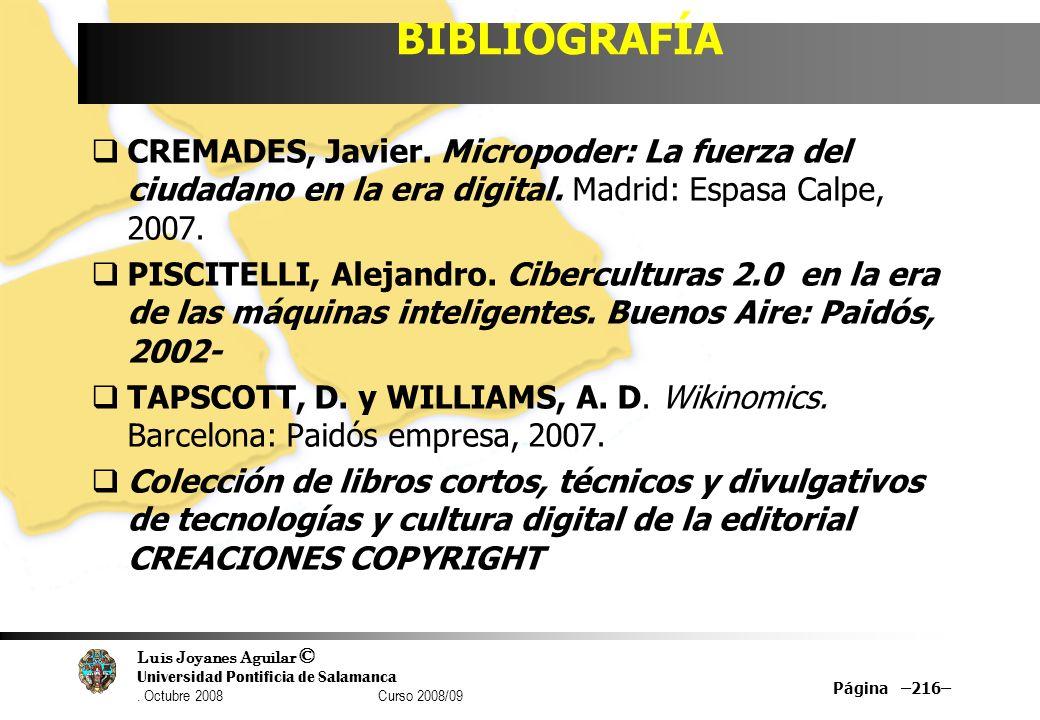 BIBLIOGRAFÍA CREMADES, Javier. Micropoder: La fuerza del ciudadano en la era digital. Madrid: Espasa Calpe, 2007.