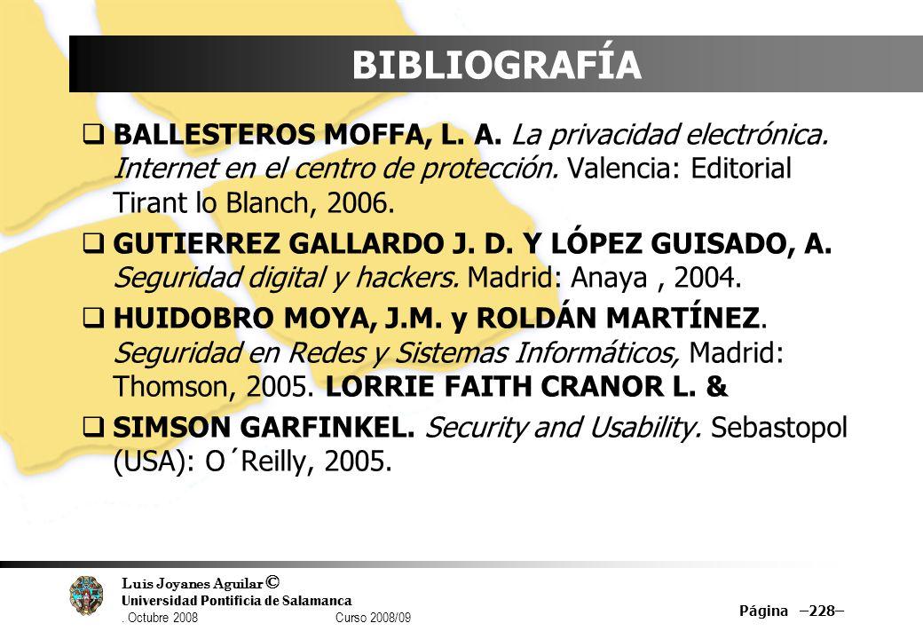 BIBLIOGRAFÍA BALLESTEROS MOFFA, L. A. La privacidad electrónica. Internet en el centro de protección. Valencia: Editorial Tirant lo Blanch, 2006.