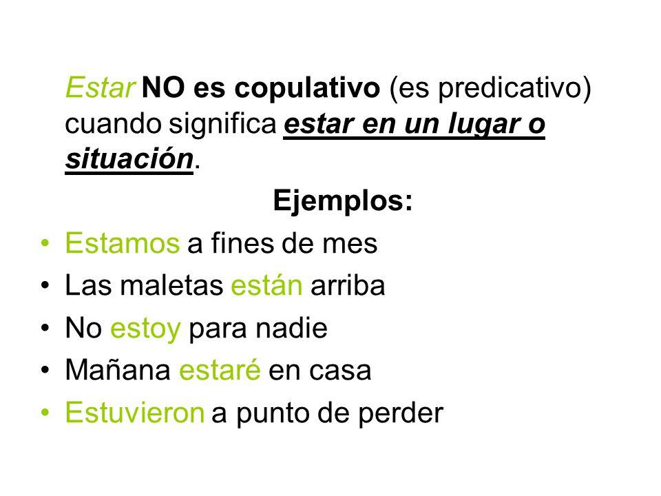 Estar NO es copulativo (es predicativo) cuando significa estar en un lugar o situación.
