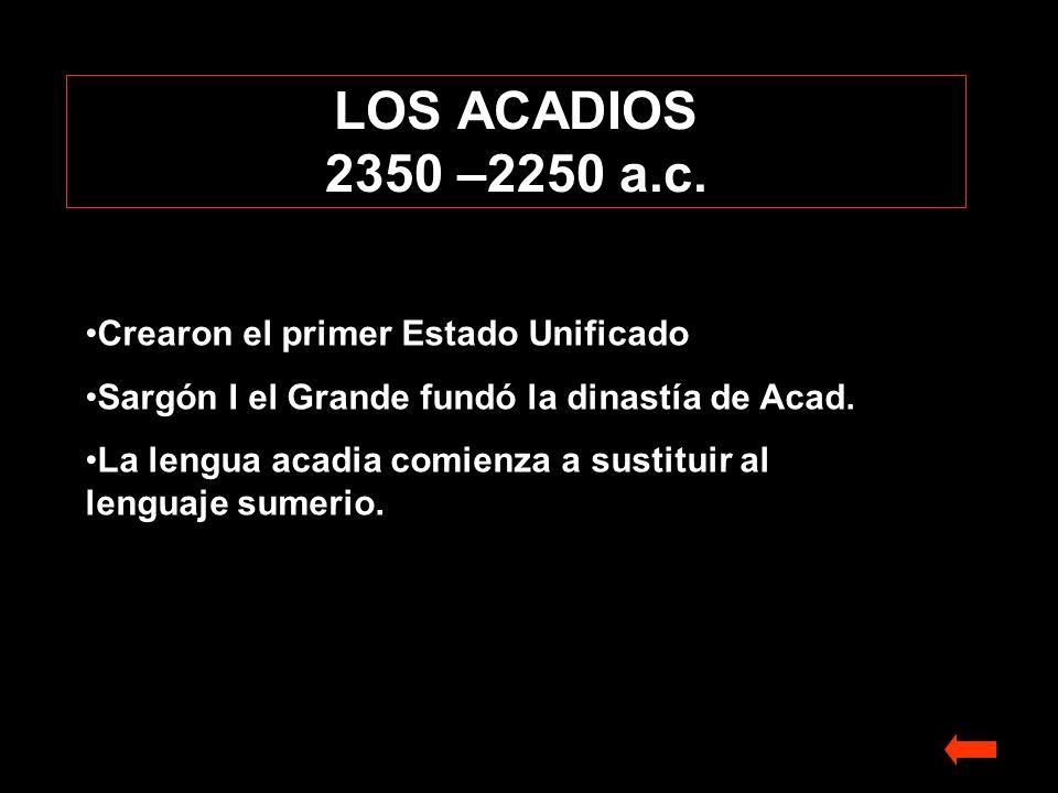 LOS ACADIOS 2350 –2250 a.c. Crearon el primer Estado Unificado