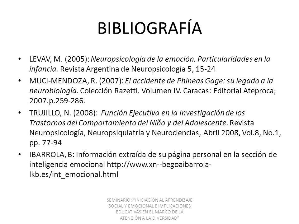 BIBLIOGRAFÍA LEVAV, M. (2005): Neuropsicología de la emoción. Particularidades en la infancia. Revista Argentina de Neuropsicología 5, 15-24.