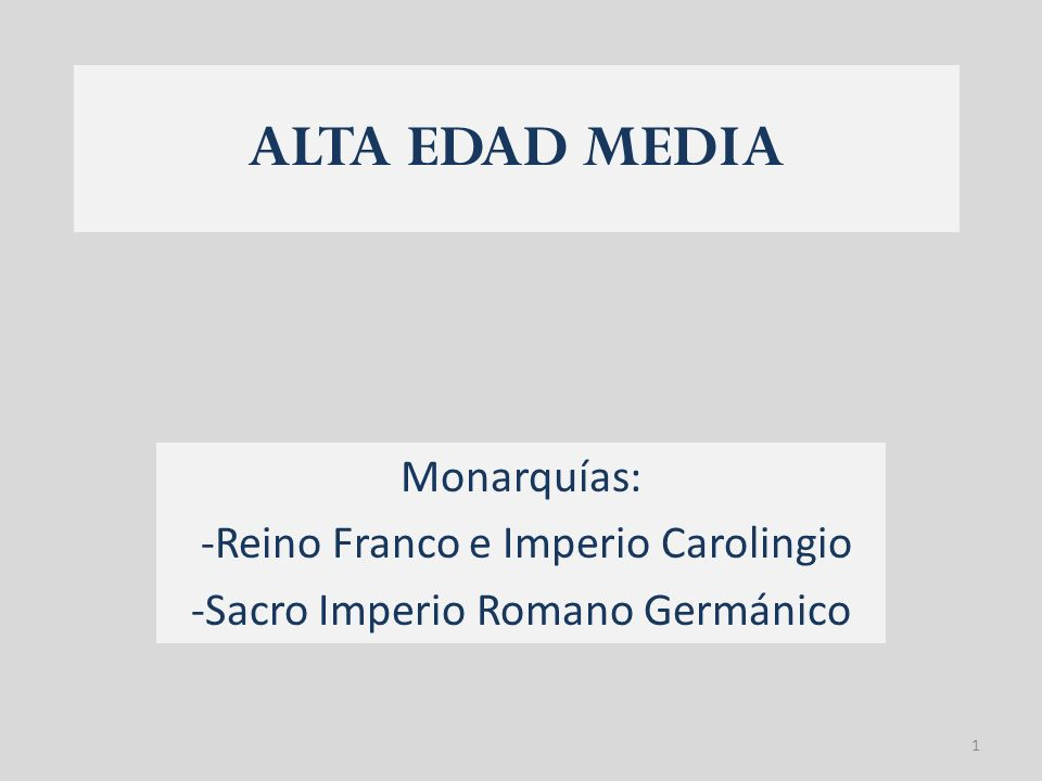 ALTA EDAD MEDIA Monarquías: -Reino Franco e Imperio Carolingio
