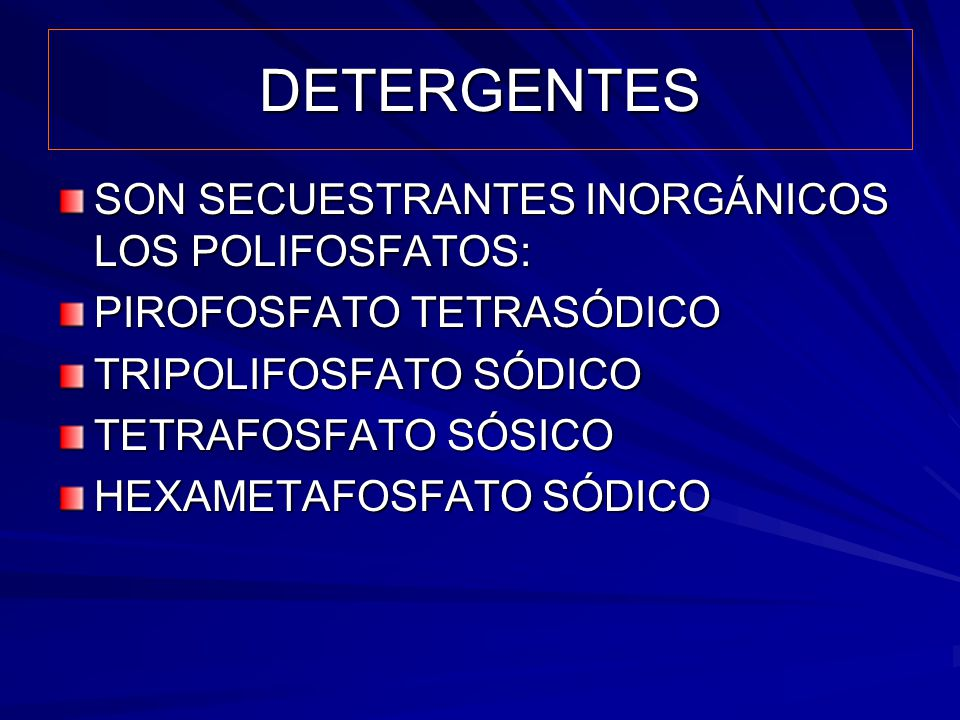 DETERGENTES SON SECUESTRANTES INORGÁNICOS LOS POLIFOSFATOS: