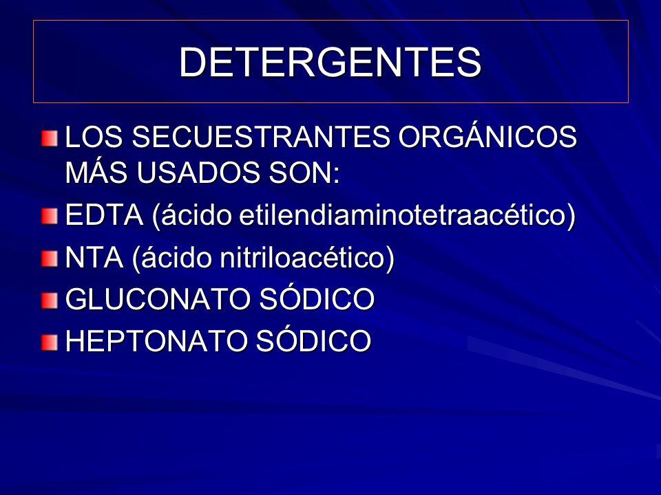 DETERGENTES LOS SECUESTRANTES ORGÁNICOS MÁS USADOS SON: