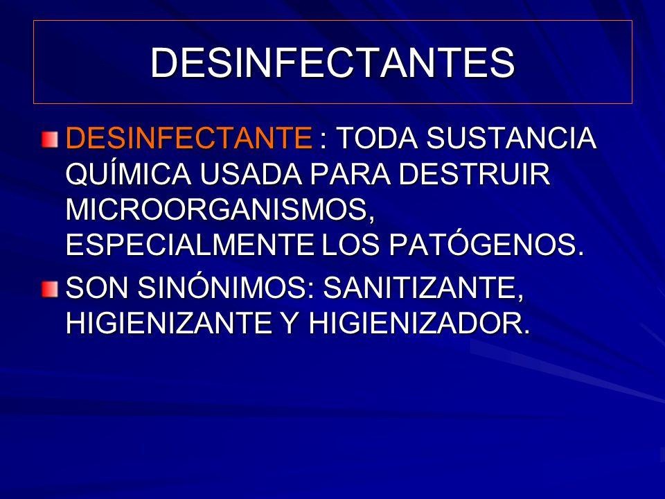 DESINFECTANTES DESINFECTANTE : TODA SUSTANCIA QUÍMICA USADA PARA DESTRUIR MICROORGANISMOS, ESPECIALMENTE LOS PATÓGENOS.