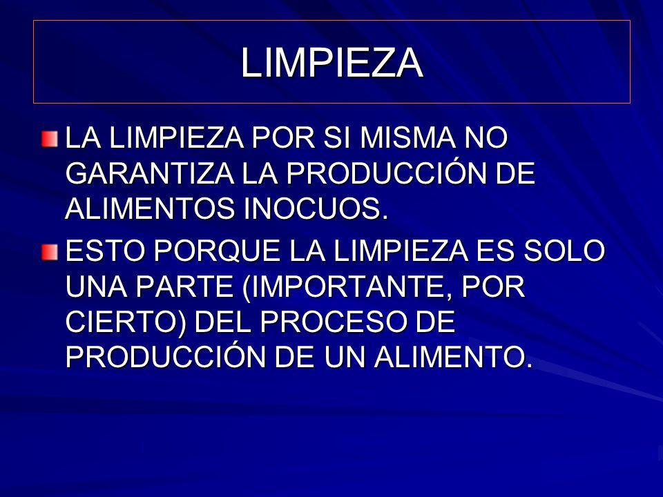 LIMPIEZA LA LIMPIEZA POR SI MISMA NO GARANTIZA LA PRODUCCIÓN DE ALIMENTOS INOCUOS.