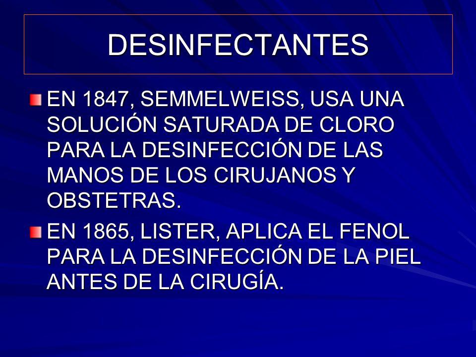 DESINFECTANTES EN 1847, SEMMELWEISS, USA UNA SOLUCIÓN SATURADA DE CLORO PARA LA DESINFECCIÓN DE LAS MANOS DE LOS CIRUJANOS Y OBSTETRAS.