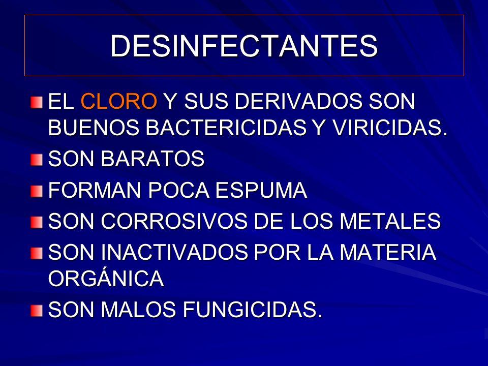 DESINFECTANTES EL CLORO Y SUS DERIVADOS SON BUENOS BACTERICIDAS Y VIRICIDAS. SON BARATOS. FORMAN POCA ESPUMA.