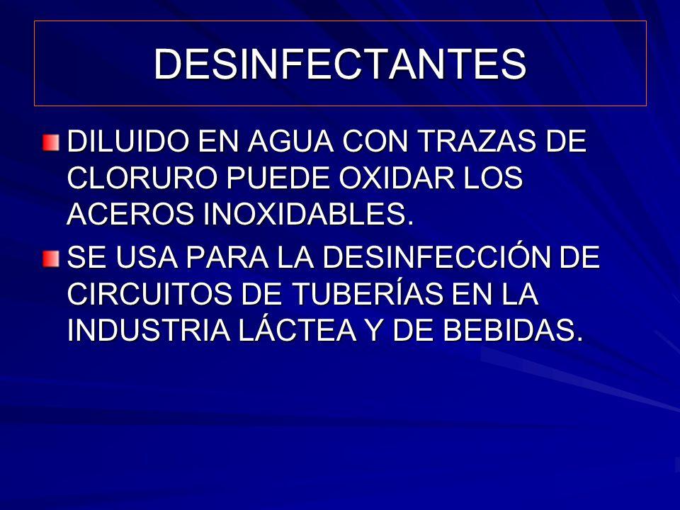 DESINFECTANTES DILUIDO EN AGUA CON TRAZAS DE CLORURO PUEDE OXIDAR LOS ACEROS INOXIDABLES.