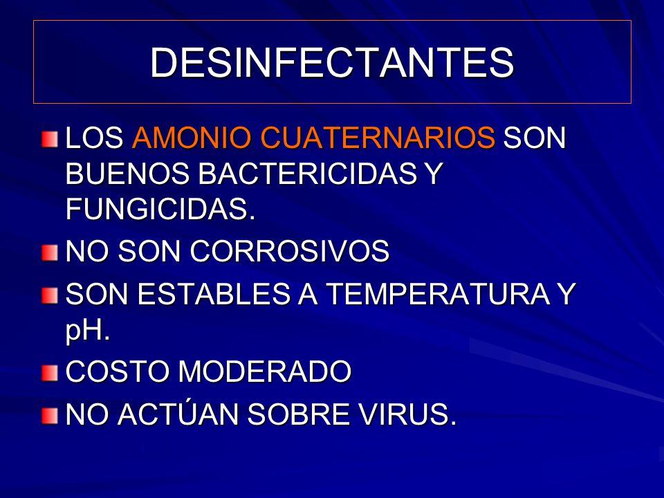 DESINFECTANTES LOS AMONIO CUATERNARIOS SON BUENOS BACTERICIDAS Y FUNGICIDAS. NO SON CORROSIVOS. SON ESTABLES A TEMPERATURA Y pH.