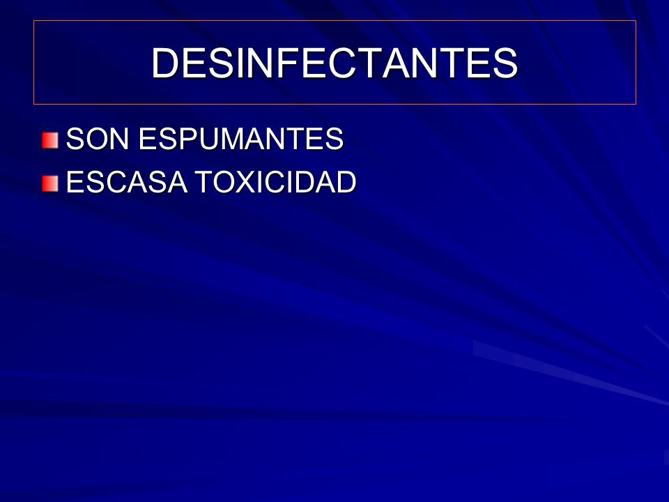 DESINFECTANTES SON ESPUMANTES ESCASA TOXICIDAD