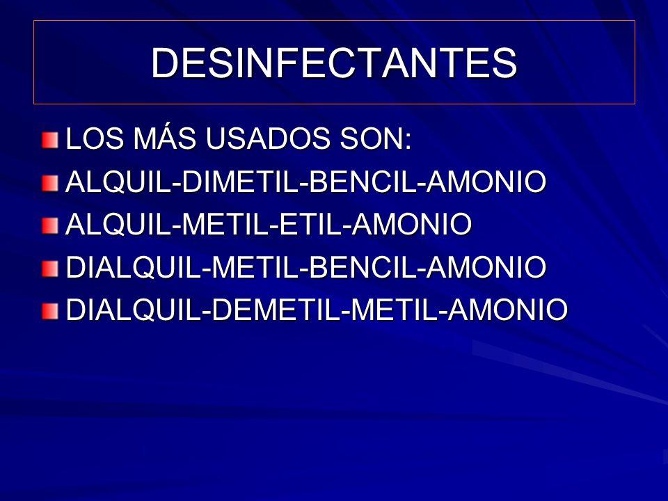 DESINFECTANTES LOS MÁS USADOS SON: ALQUIL-DIMETIL-BENCIL-AMONIO