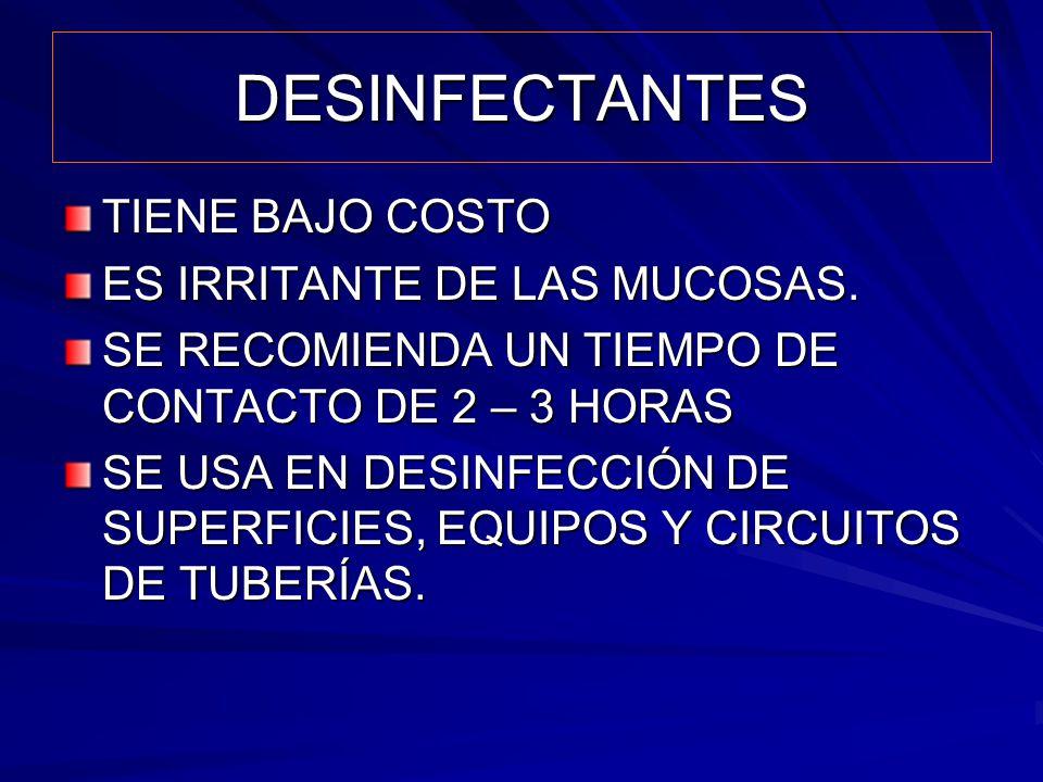 DESINFECTANTES TIENE BAJO COSTO ES IRRITANTE DE LAS MUCOSAS.