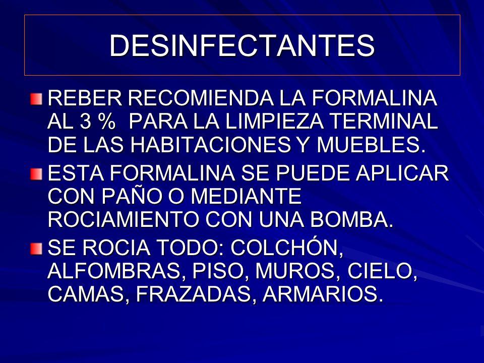DESINFECTANTES REBER RECOMIENDA LA FORMALINA AL 3 % PARA LA LIMPIEZA TERMINAL DE LAS HABITACIONES Y MUEBLES.