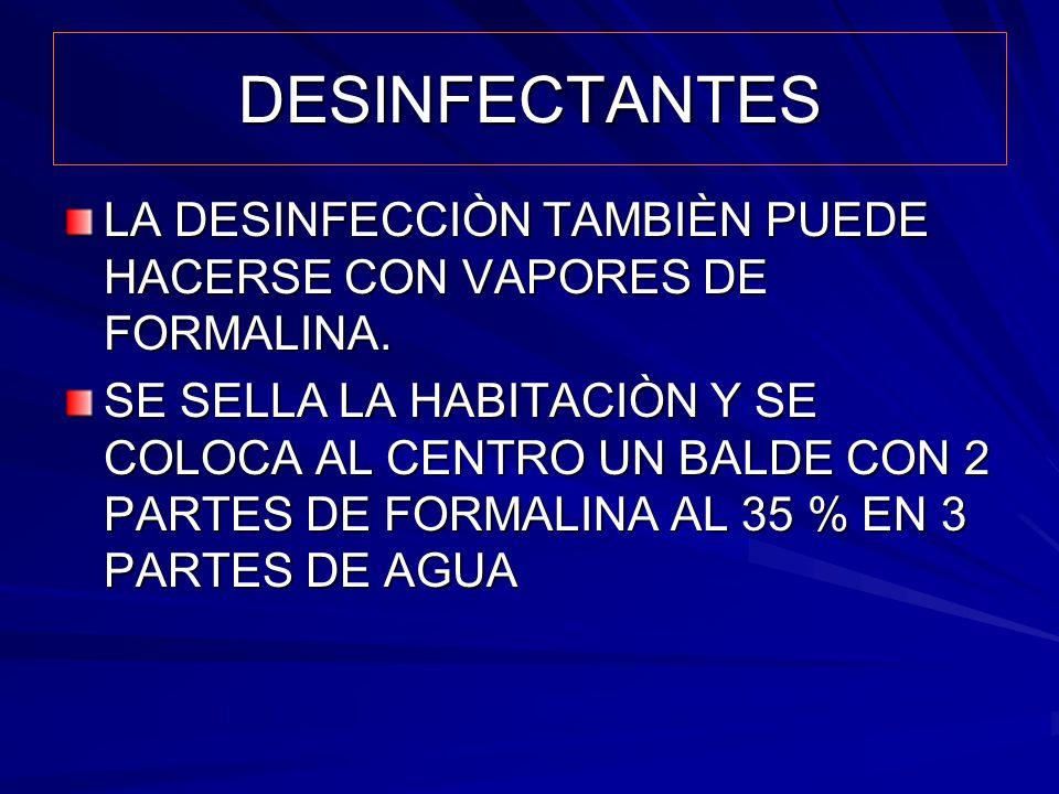 DESINFECTANTES LA DESINFECCIÒN TAMBIÈN PUEDE HACERSE CON VAPORES DE FORMALINA.