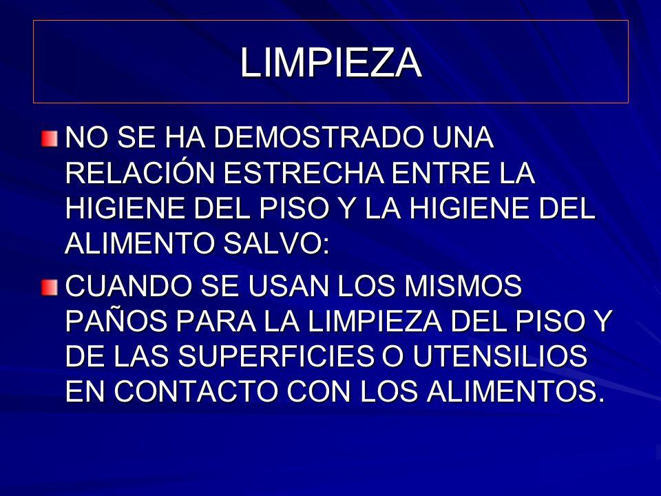 LIMPIEZA NO SE HA DEMOSTRADO UNA RELACIÓN ESTRECHA ENTRE LA HIGIENE DEL PISO Y LA HIGIENE DEL ALIMENTO SALVO: