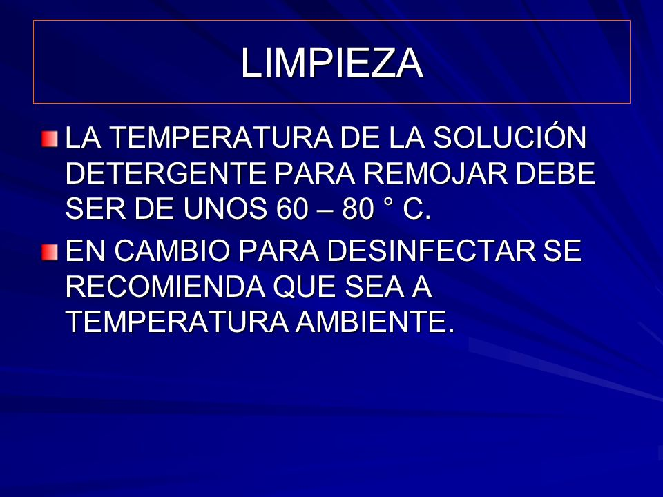 LIMPIEZA LA TEMPERATURA DE LA SOLUCIÓN DETERGENTE PARA REMOJAR DEBE SER DE UNOS 60 – 80 ° C.