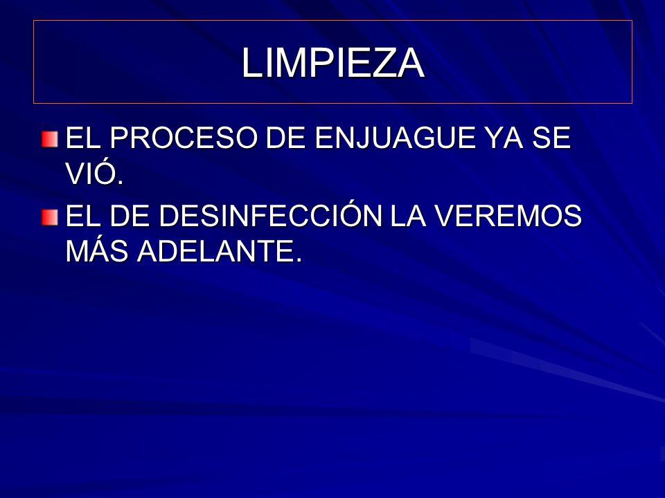 LIMPIEZA EL PROCESO DE ENJUAGUE YA SE VIÓ.