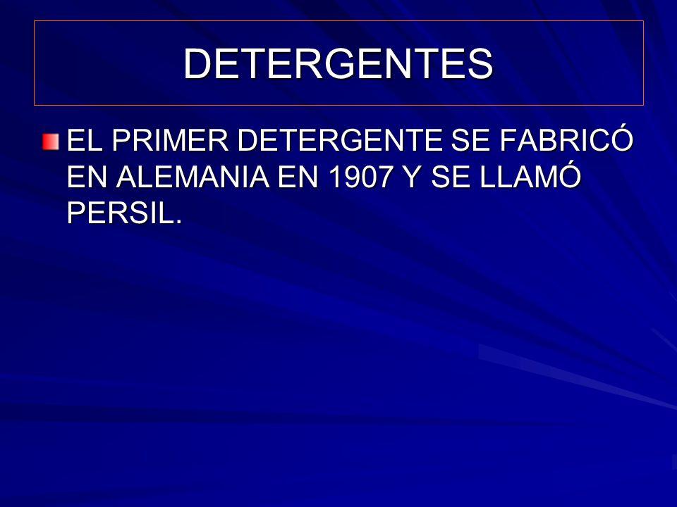 DETERGENTES EL PRIMER DETERGENTE SE FABRICÓ EN ALEMANIA EN 1907 Y SE LLAMÓ PERSIL.