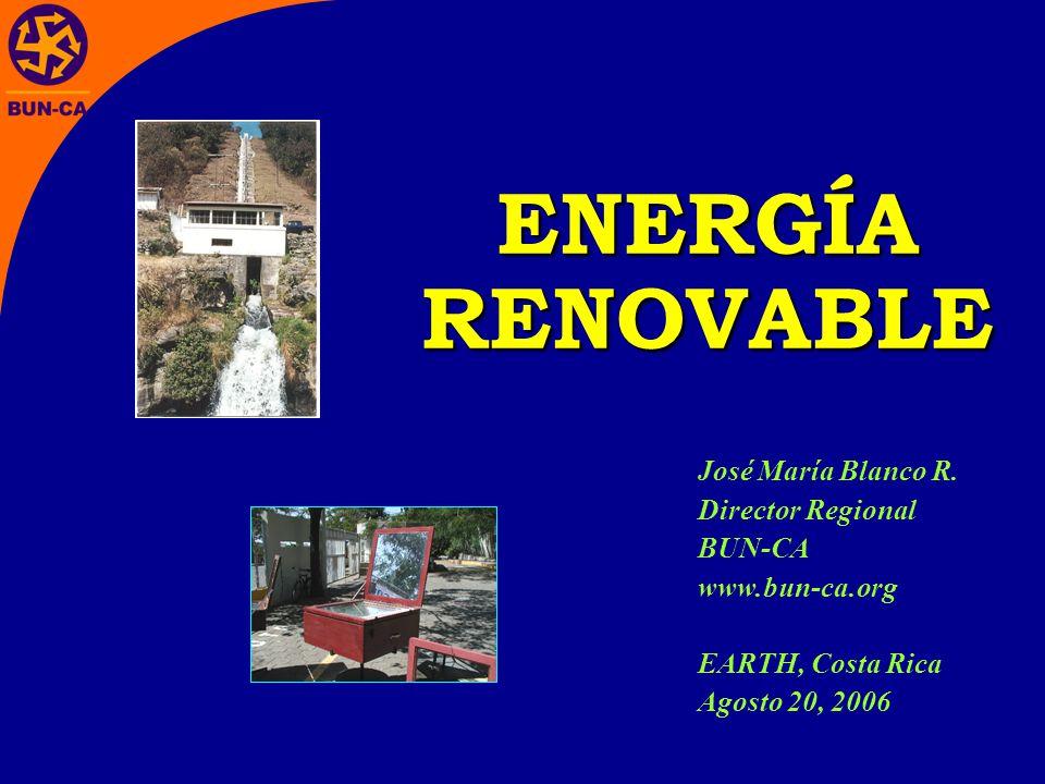 ENERGÍA RENOVABLE José María Blanco R. Director Regional BUN-CA