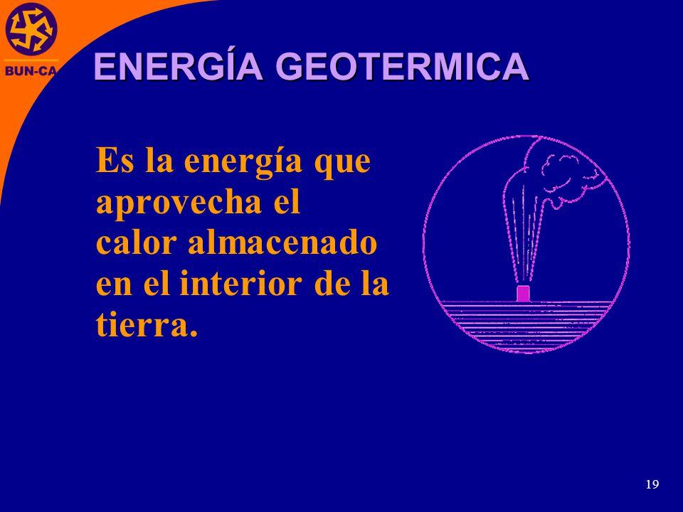 ENERGÍA GEOTERMICA Es la energía que aprovecha el calor almacenado en el interior de la tierra.