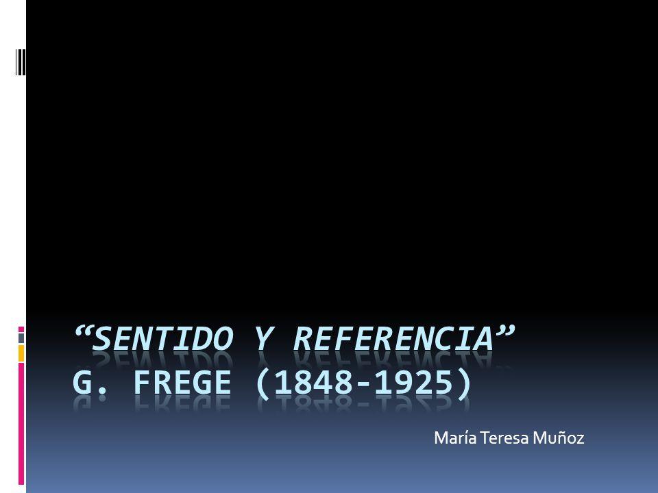 SENTIDO Y REFERENCIA G. FREGE (1848-1925)