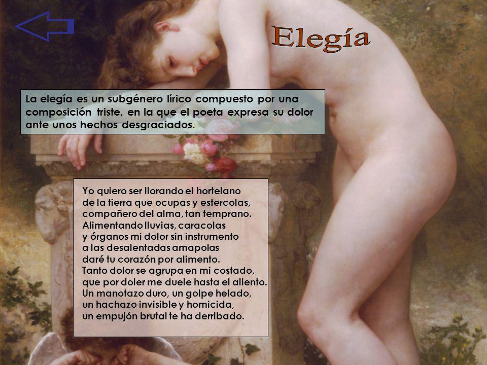 Elegía La elegía es un subgénero lírico compuesto por una composición triste, en la que el poeta expresa su dolor ante unos hechos desgraciados.