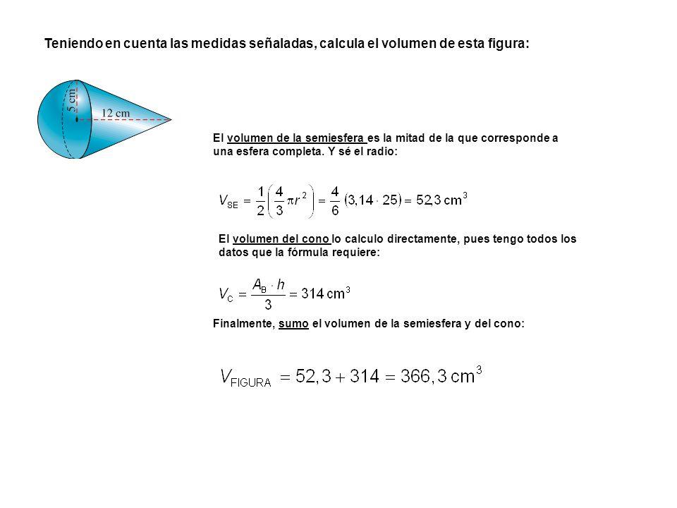 Teniendo en cuenta las medidas señaladas, calcula el volumen de esta figura: