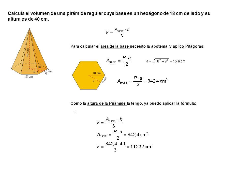 Calcula el volumen de una pirámide regular cuya base es un hexágono de 18 cm de lado y su altura es de 40 cm.