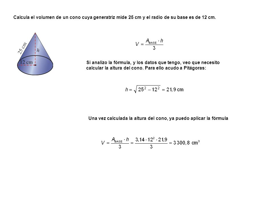 Calcula el volumen de un cono cuya generatriz mide 25 cm y el radio de su base es de 12 cm.