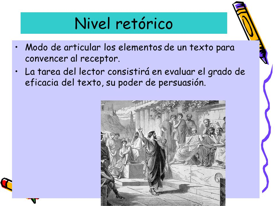Nivel retórico Modo de articular los elementos de un texto para convencer al receptor.